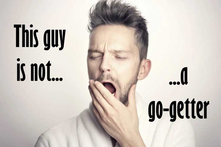 Not a Go-getter